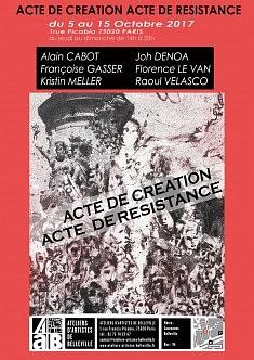 Acte de Création : Acte de Résistance  Exposition collective. Du 05/10/17 au 15/10/17 http://ateliers-artistes-belleville.fr/ 1, rue Francis Picabia – 75020 Paris